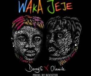 Danny S - Waka Jeje ft Olamide